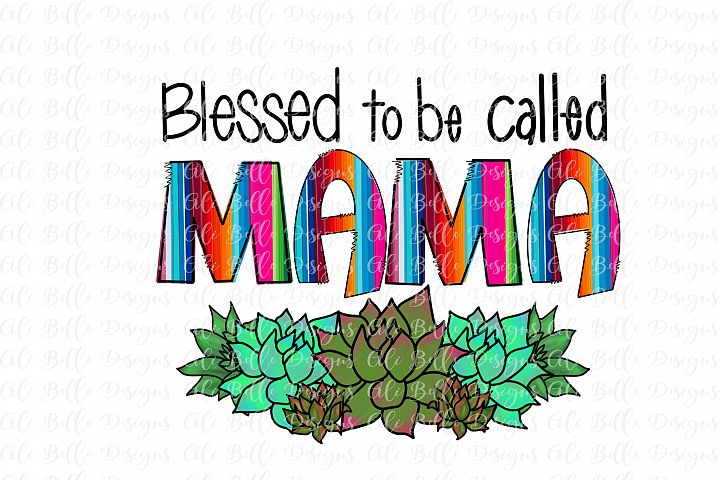 Sublimation, Blessed to be called Mama, Cactus, Serape