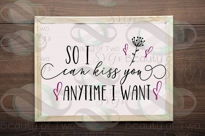 So I can kiss you anytime svg & png, love svg, wedding svg