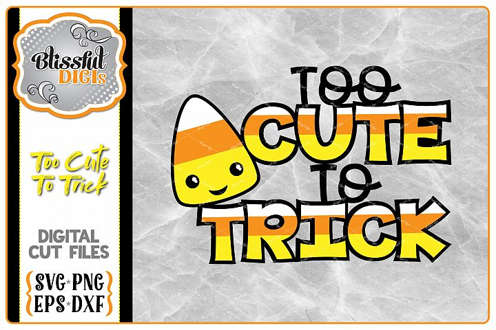 Too Cute To Trick Candy Corn - Vector Cut Files - Halloween