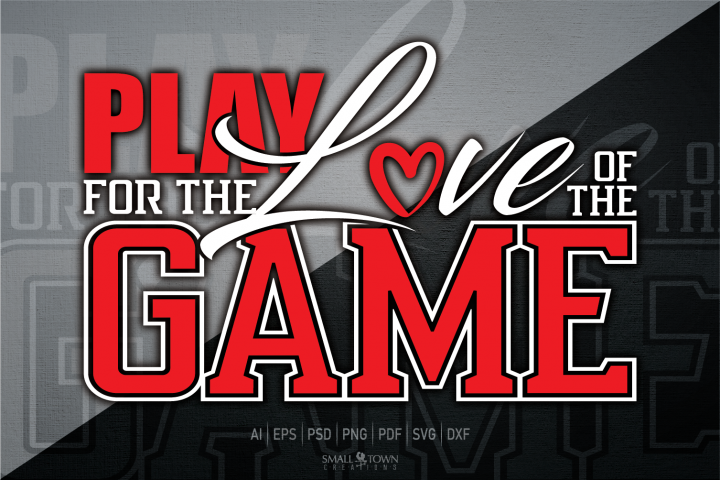 Play for the love of the game, Sports, PRINT, CUT, DESIGN