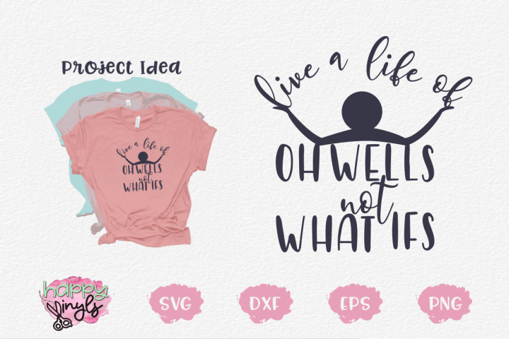 Live A Life Of Oh Wells Not What Ifs - An Inspirational SVG