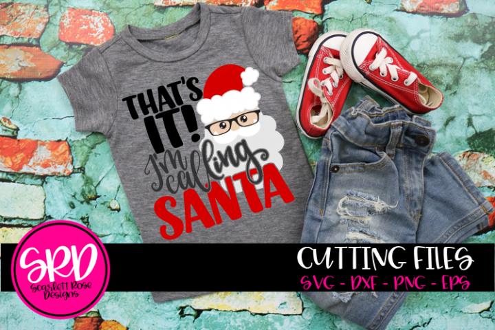Thats It Im Calling Santa SVG