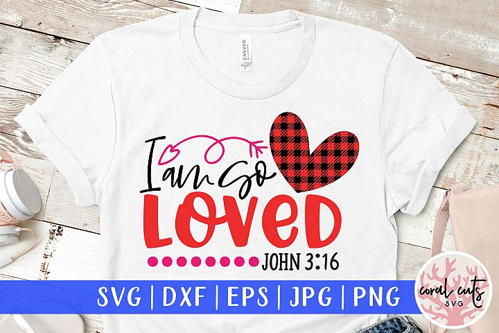 I am so loved - Jesus SVG EPS DXF PNG Cutting File