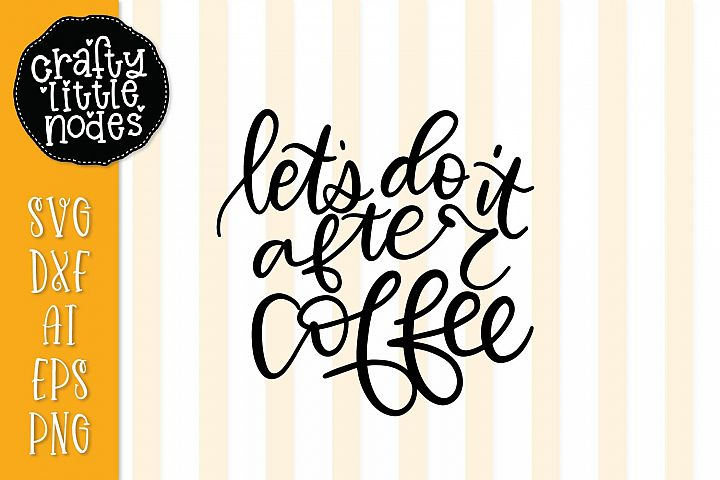 Lets Do It After Coffee - Hand Lettered Design