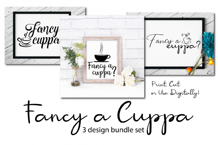 Fancy a Cuppa 3 design bundle - Print, Cut or Use digitally!