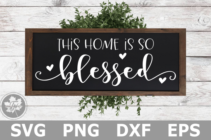 This Home is so Blessed - A Religious SVG Cut File