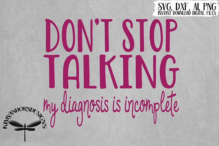 Dont Stop Talking - My Diagnosis Is Incomplete