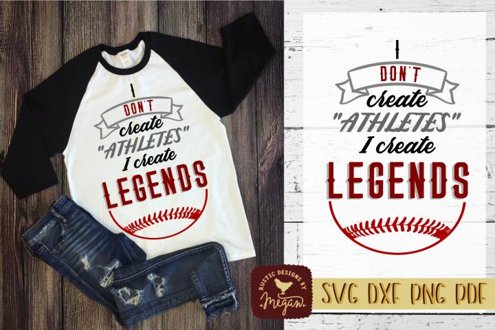 I DONT Create Athletes I Create LEGENDS Baseball SVG DXF