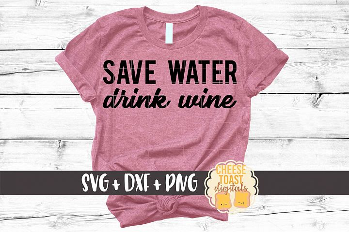 Save Water Drink Wine - Funny Wine SVG PNG DXF Cut Files