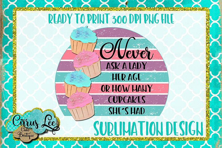 Never Ask A Lady Sublimation Design