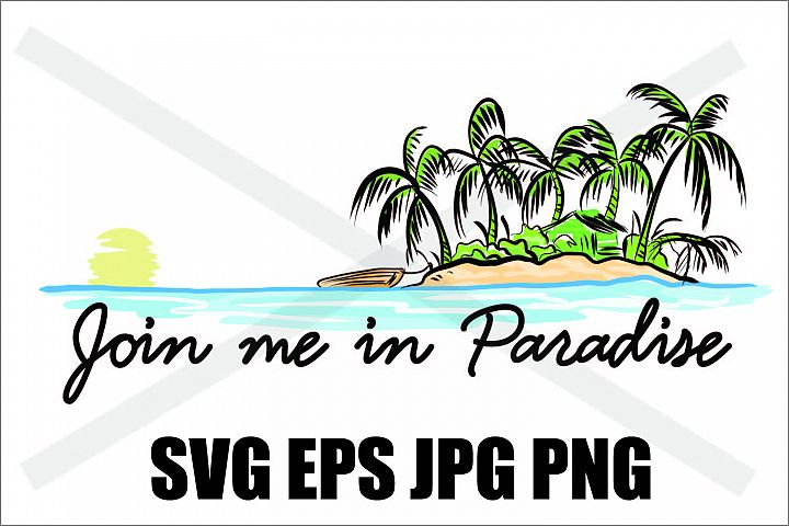 Join me in Paradise - SVG-EPS-JPG-PNG