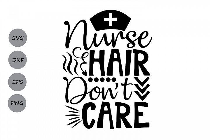Nurse Hair Dont Care Svg, Nurse Life Svg, Nurse Svg.