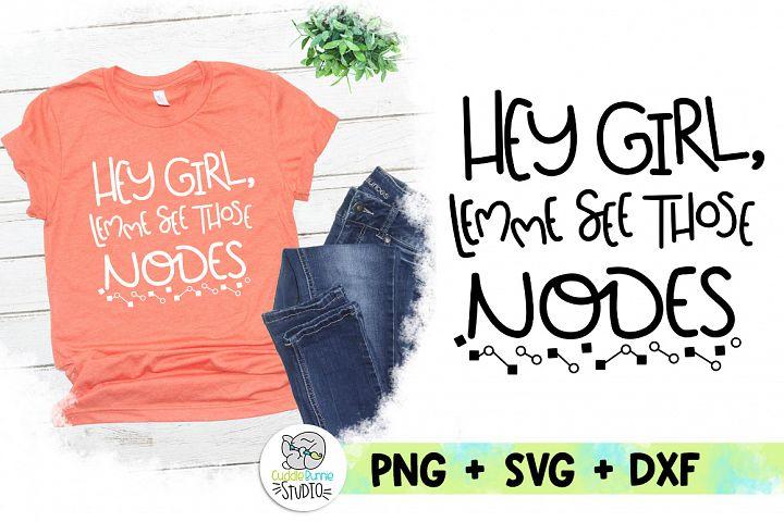 Hey Girl, Nodes SVG|Funny SVG|Inside Joke SVG