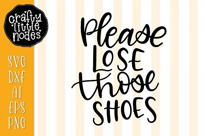 Please Lose Those Shoes - Hand Lettered Design