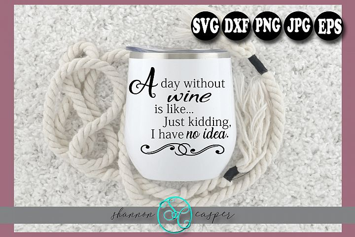 Funny Wine Glass Saying SVG | A Day Without Wine