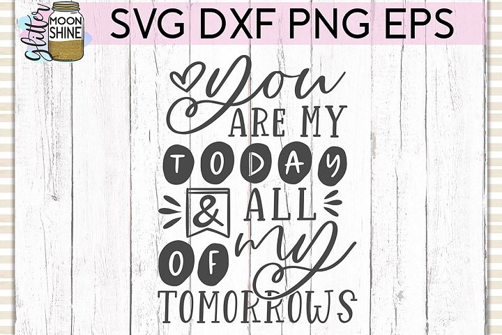 You Are My Today SVG DXF PNG EPS Cutting Files