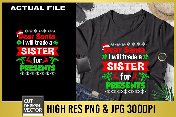 Dear Santa I Will Trade a Sister for Presents Sublimation