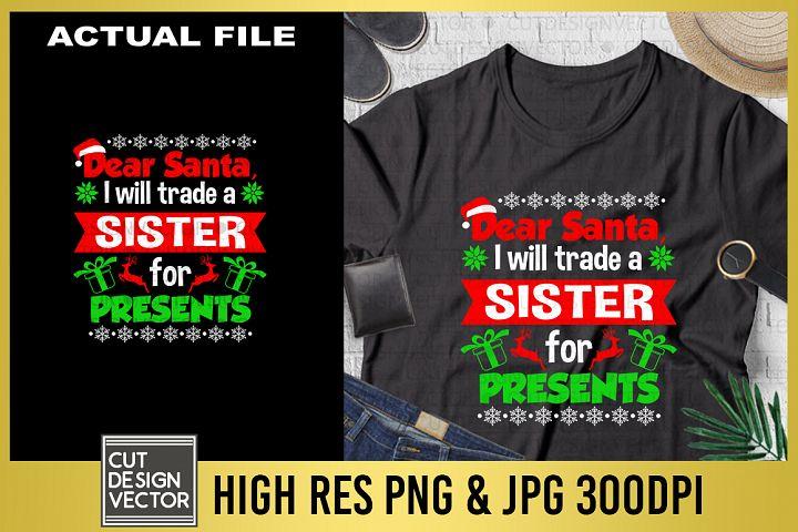 Dear Santa I Will Trade a Sister for Presents Sublimation