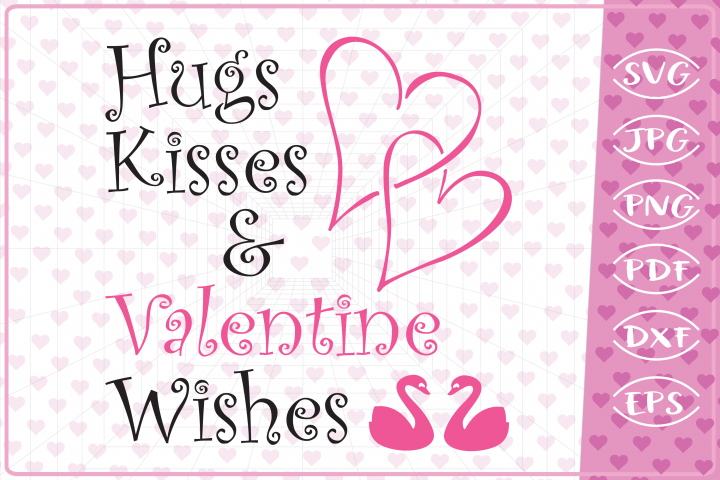Hugs, kisses and Valentine wishes, Valentine svg,png,dxf,pdf