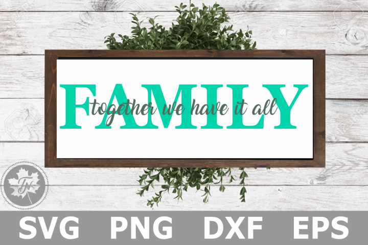 Family Together We Have it All - A Family SVG Cut File