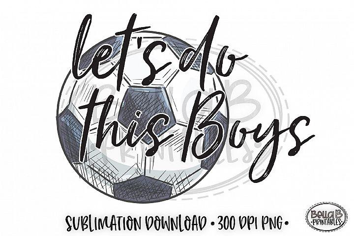 Soccer Sublimation Design, Lets Do This Boys Sublimation