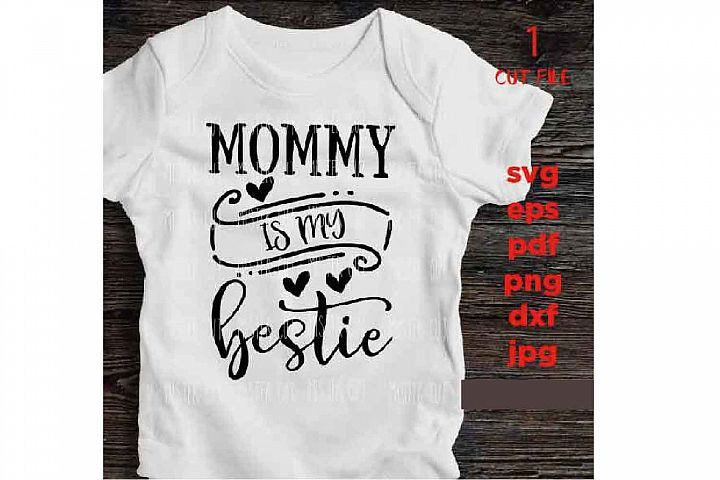Mommy Is My Bestie SVG Baby Boy Girl Baby Toddler Girl