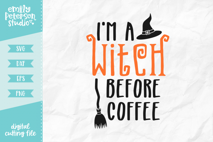 Im A Witch Before Coffee SVG DXF EPS PNG