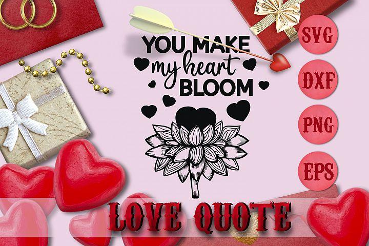 YOU MAKE MY HEART BLOOM quote Valentine svg Love DESIGN