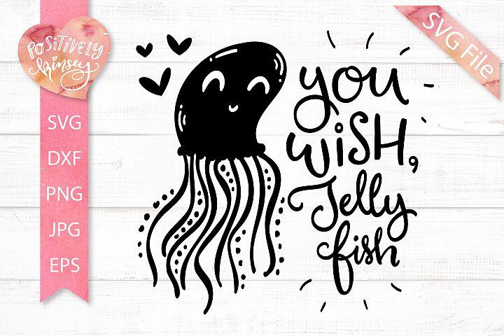 Cute Kids SVG, You Wish Jellyfish SVG, Summer SVG Files