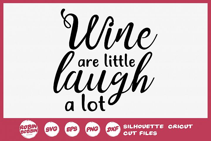Wine Are Little Laugh a Lot SVG - Wine Lover SVG
