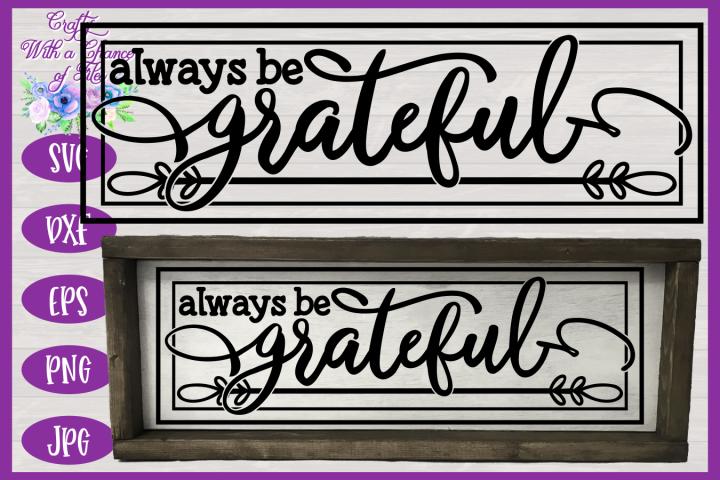 Always Be Grateful SVG - Thanksgiving Sign Design