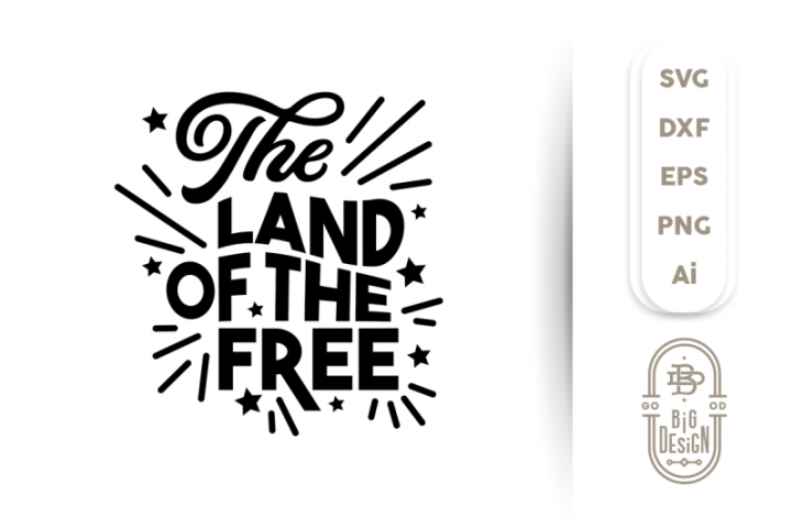 4th Of July Svg Cut File The Land Of The Free 282598 Svgs Design Bundles