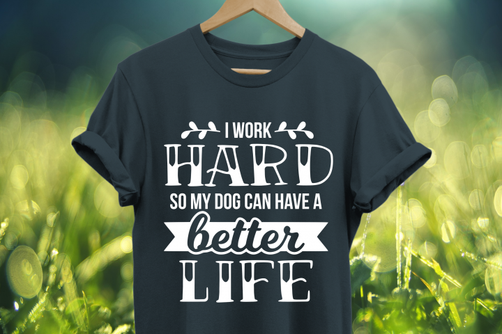 I work hard so my dog can have a better life SVG
