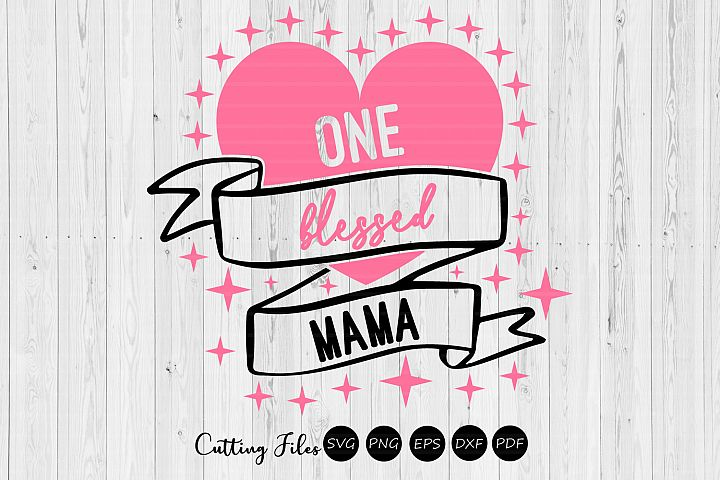 One Blessed Mama | SVG Cut file | Cameo Cricut Silhouette