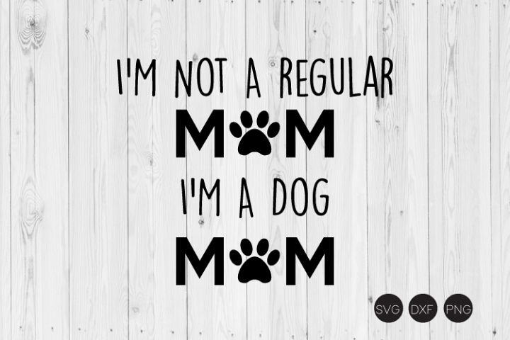 Im Not A Regular Mom Im A Dog Mom SVG