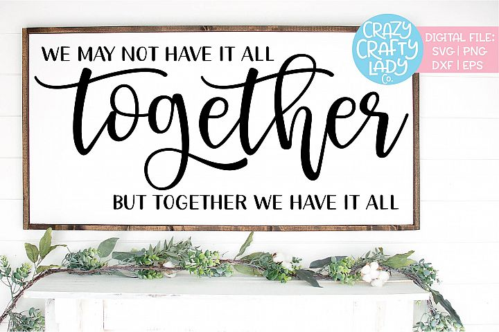 We May Not Have It All Together SVG DXF EPS PNG Cut File