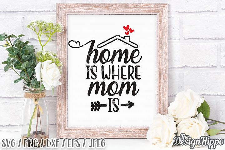 Home Is Where Mom Is SVG PNG DXF Cricut Cutting Files