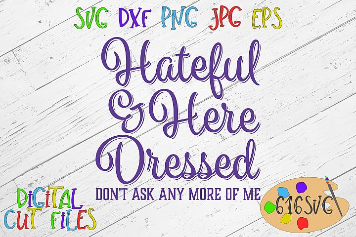 Hateful here and dressed dont ask any more of me SVG