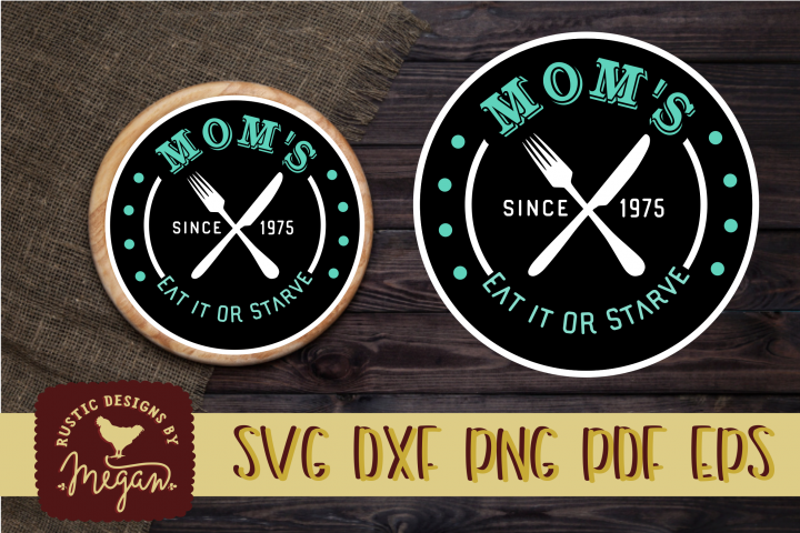 Moms Eat or Starve Rustic Farmhouse SVG EPS DXF Cut file