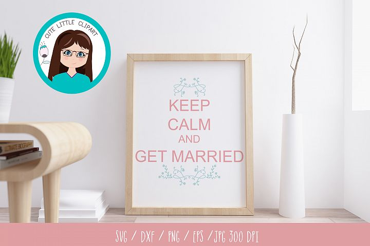 Keep Calm and Get Married svg