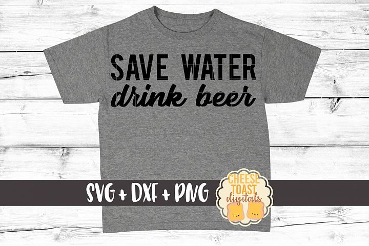 Save Water Drink Beer - Funny Beer SVG PNG DXF Cut Files