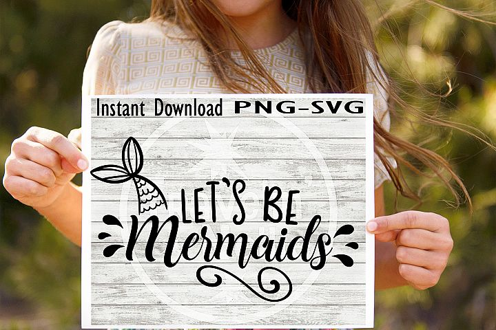 Lets Be Mermaids SVG PNG Cricut Cameo Silhouette Brother Scan & Cut Crafters Cutting Files for Vinyl Cutting Sign Making