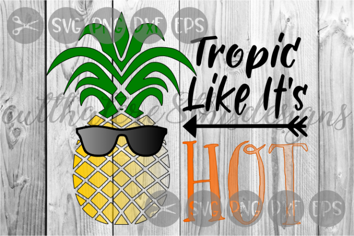 Tropic Like Its Hot, Pineapple, Sunglasses, Cut File, SVG.