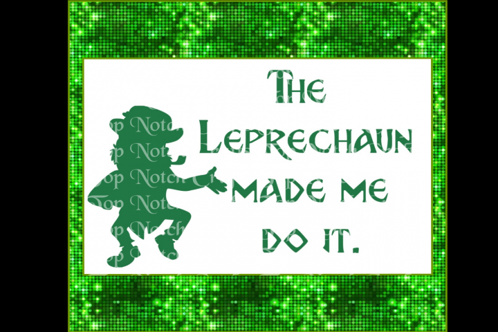 The Leprechaun Made Me Do It. - St. Patricks Day Design File