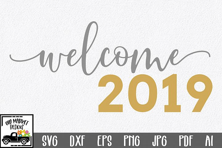 Welcome 2019 SVG Cut File - New Years SVG DXF EPS PNG JPG