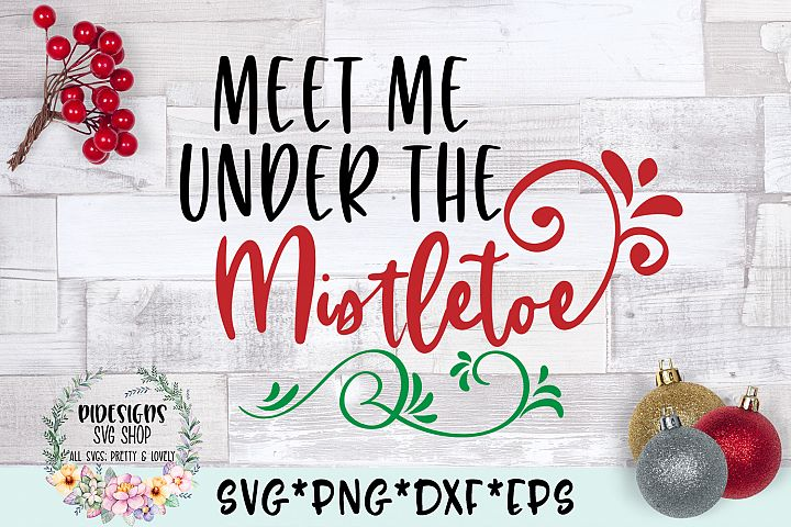 Meet Me Under The Mistletoe SVG Cut File