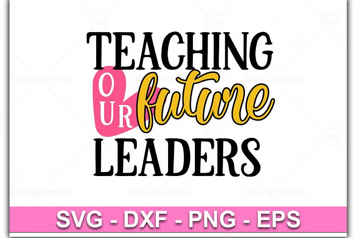 Teaching Our Fature Leaders svg, teacher svg, teacher shirt
