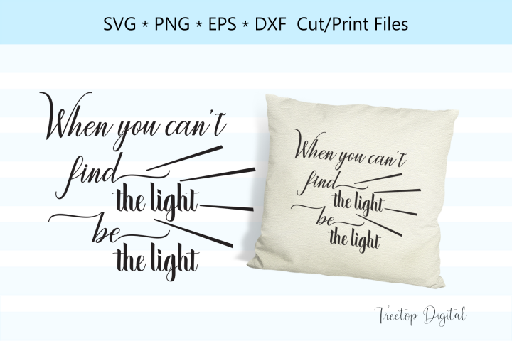 Find the light, be the light, A Motivational SVG Cut File