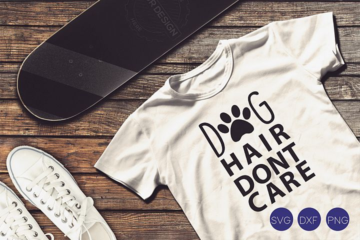 Dog Hair Dont Care SVG, DXF, PNG Cut File