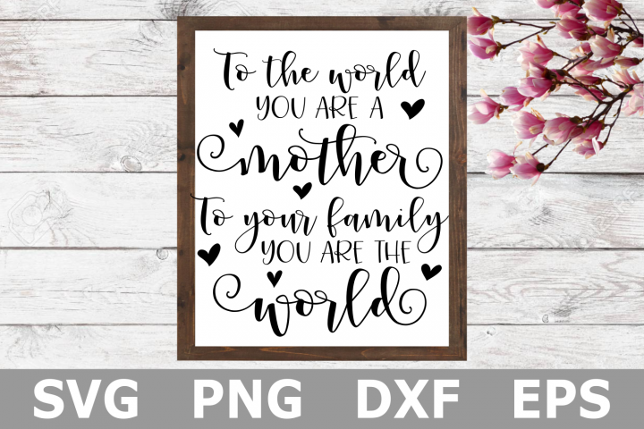 To the World You Are a Mother - A Mothers Day SVG Cut File